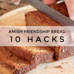Ten Amish Friendship Bread Hacks | friendshipbreadkitchen.com