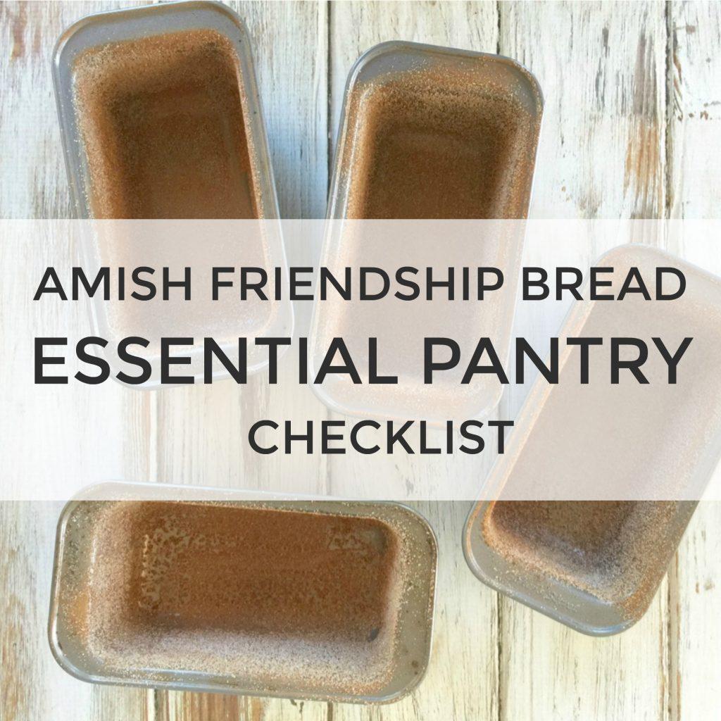 Essential Amish Friendship Bread Baking Pantry Checklist | friendshipbreadkitchen.com