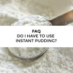 FAQ – Why do I need to use instant pudding in my Amish Friendship Bread?